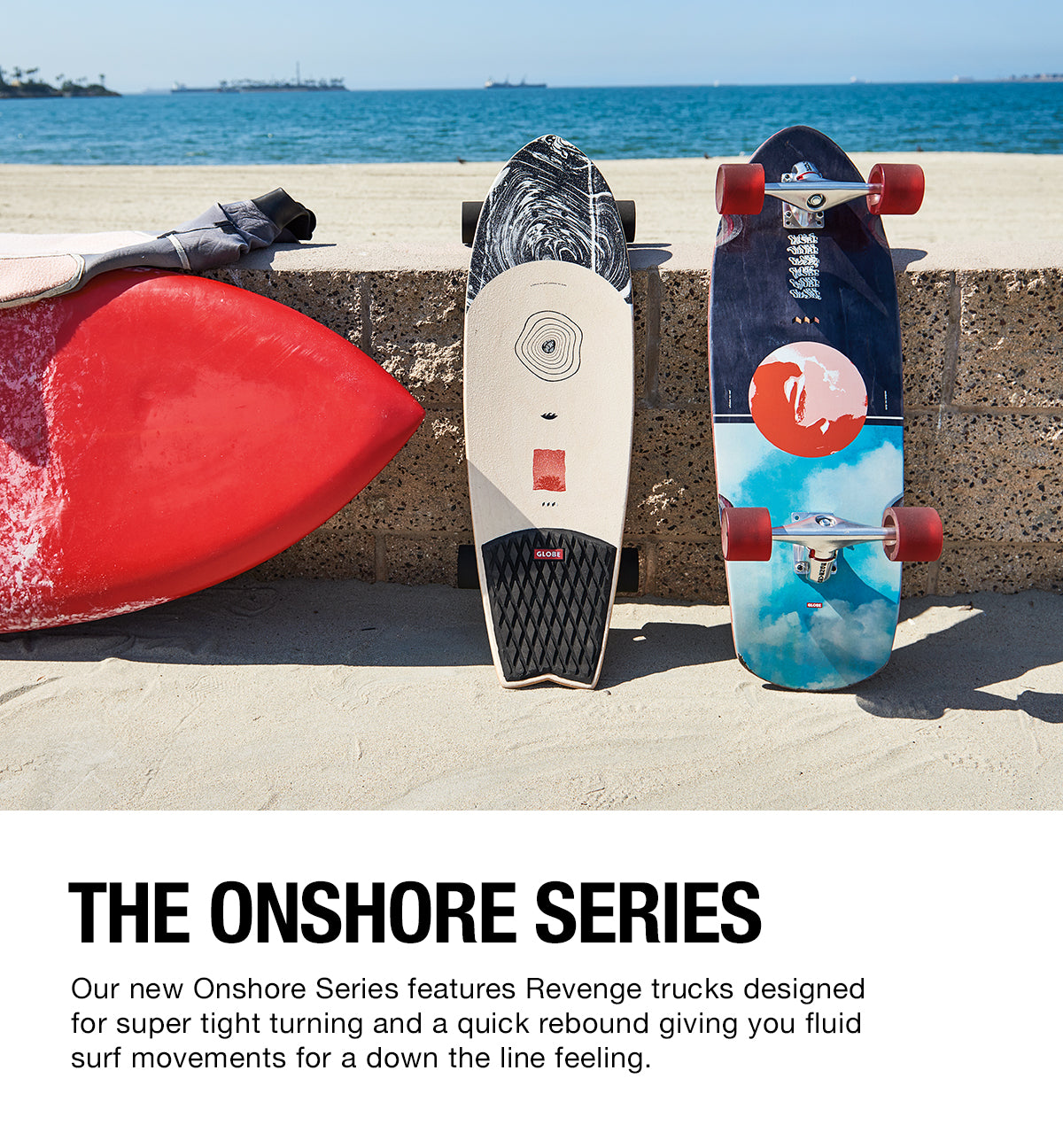 OFFSHORE WE SURF | ONSHORE WE SKATE: Developed and designed to offer an enhanced surf-like experience, The Onshore series features Revenge trucks allowing for a greater range of motion while maintaining enough stability to push like a normal cruiser.  The patented design of the Revenge Alpha II 175mm torsion trucks produces a super-tight turning radius and a super-quick rebound giving you a fluid 'down the line' pump feel and on-dime hacks. They ride lower to the ground are easier to push that most surf/skate trucks, featuring a locking mechanism that eliminates wheel bite.