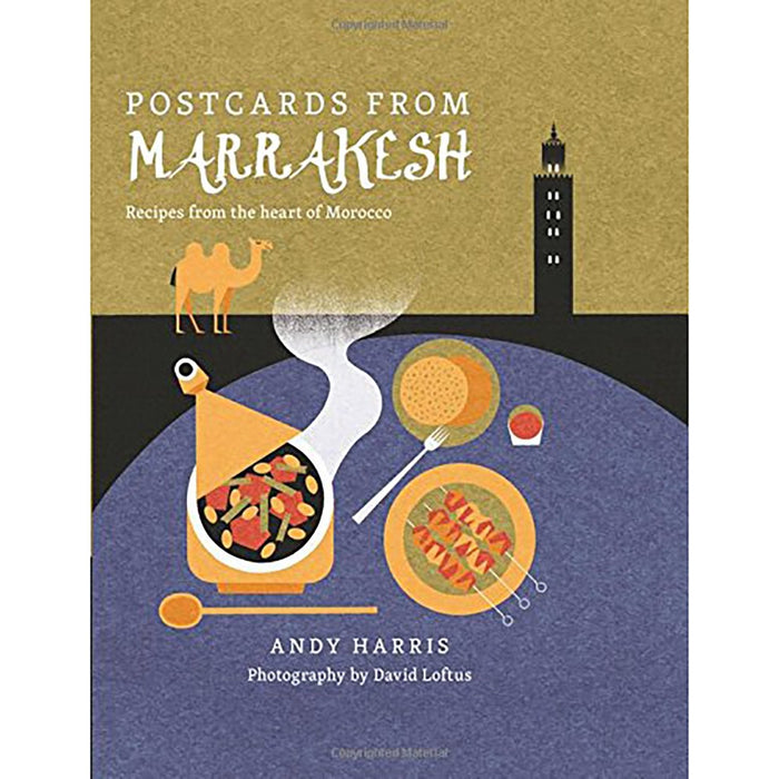 Postcards From Marrakesh: Recipes from the Heart of Morocco
