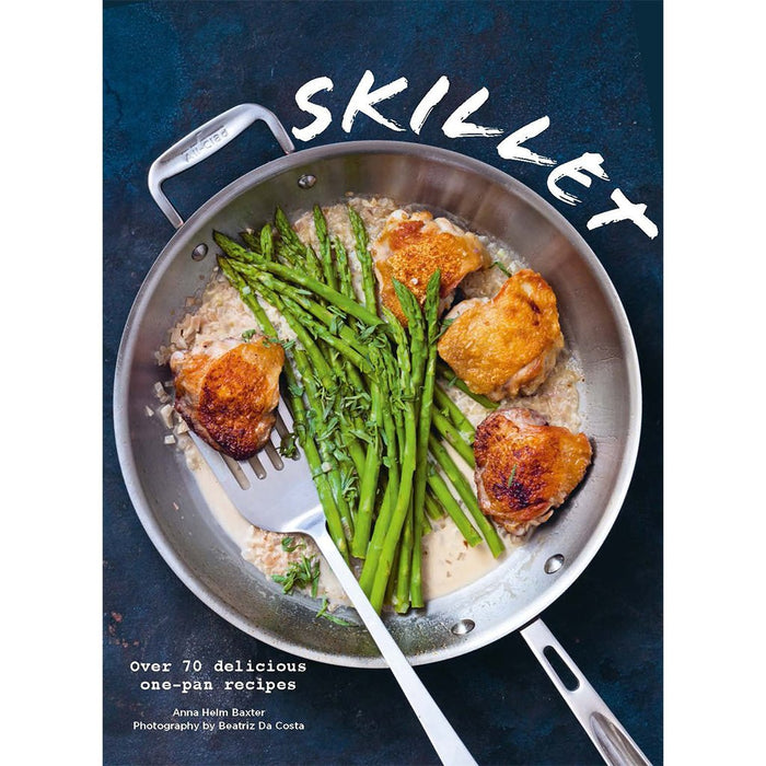 Skillet: Over 70 One-Pan Recipes