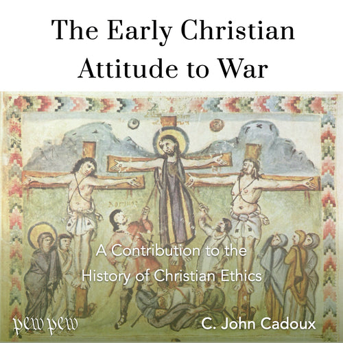 Cadoux, Early Christan Attitude to War