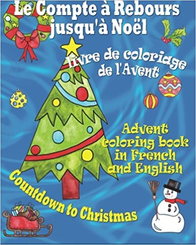 Le compte à rebours jusqu'à Noël, livre de coloriage de l'Avent Countdown to Christmas, Advent coloring book in French and English