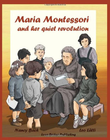 Maria Montessori and Her Quiet Revolution: A Picture Book about Maria Montessori and Her School Method