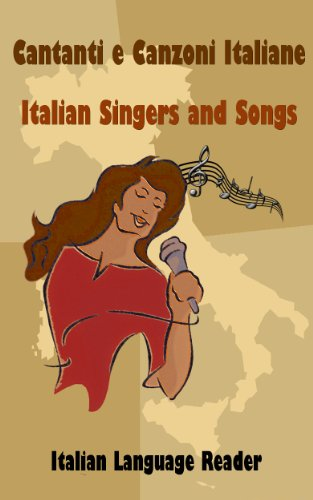 Cantanti e Canzoni Italiane - Italian Singers and Songs: Italian language reader on ten of the most popular contemporary Italian singers, intermediate/advanced level (language readers Vol. 1) (Italian Edition) Kindle Edition