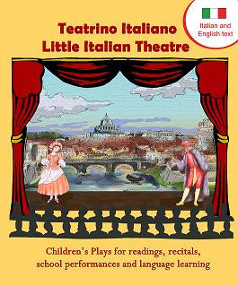 Teatrino Italiano - Little Italian Theatre:  Children's plays for readings, recitals, school performances, and language learning (Scripts in English and Italian)