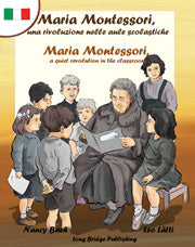Maria Montessori, una rivoluzione nelle aule scolastiche Maria Montessori, a quiet revolution in the classroom A bilingual picture book about Maria Montessori and her school method  (Italian-English text)