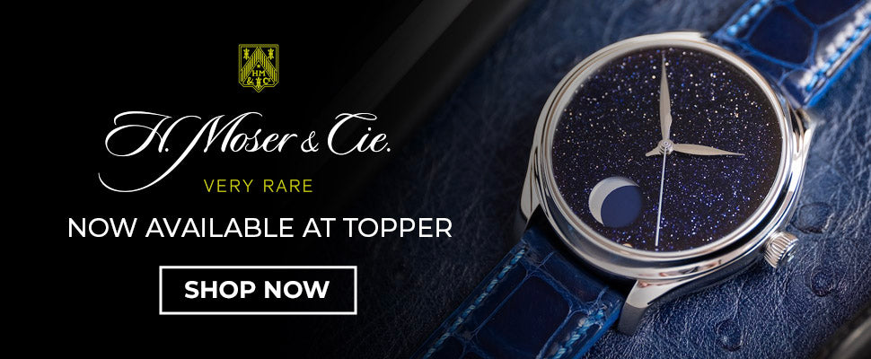 H.Moser & Cie Now Available at Topper