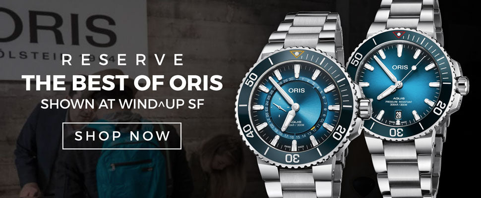 Reserve The best of Oris shown at Wind^UP SF