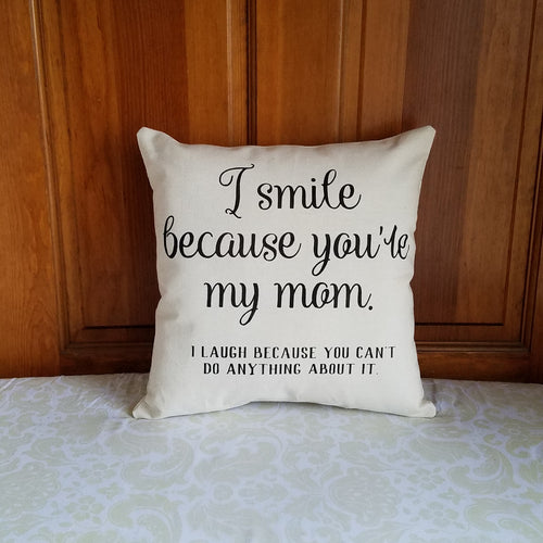 Funny Gift for Mom | I smile because you're my Mom