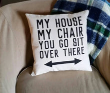 My House, My Chair, You Go Sit Over There Pillow | Funny Gift for Dad