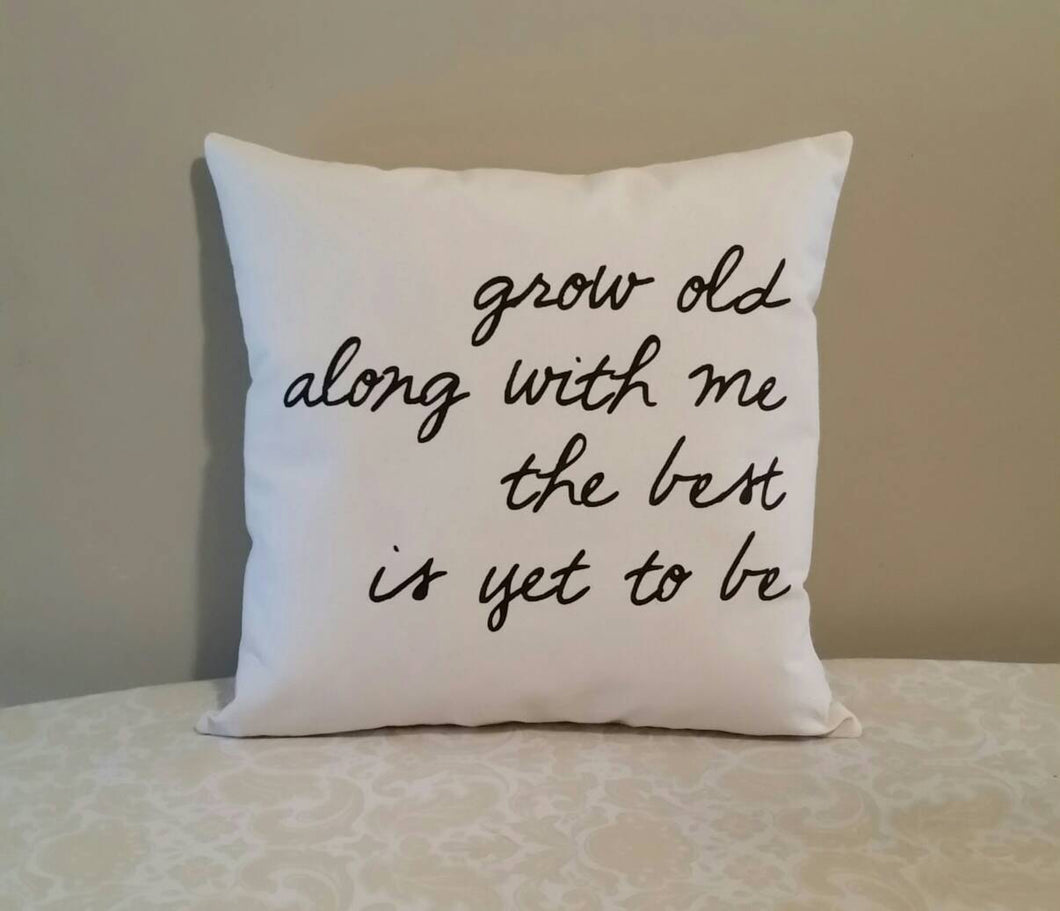 Grow Old Along with Me The Best is Yet to Be Accent Pillow