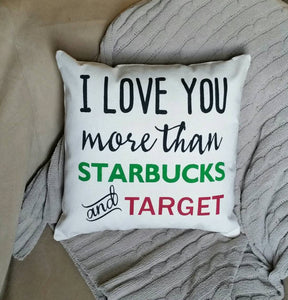 I love you more than Starbucks and Target Accent Pillow