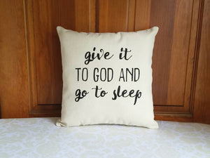 Give It To God and Go To Sleep Pillow