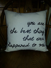You Are The Best Thing That Ever Happened To Me Accent Pillow