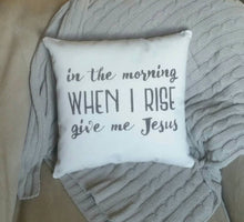 In the morning when I rise, give me Jesus Pillow | Prayer Room Gift