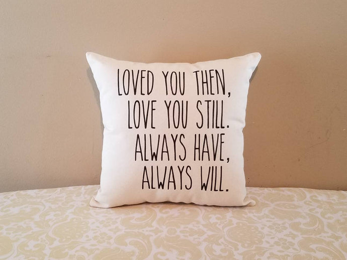 Loved You Then, Love You Still Farmhouse Pillow