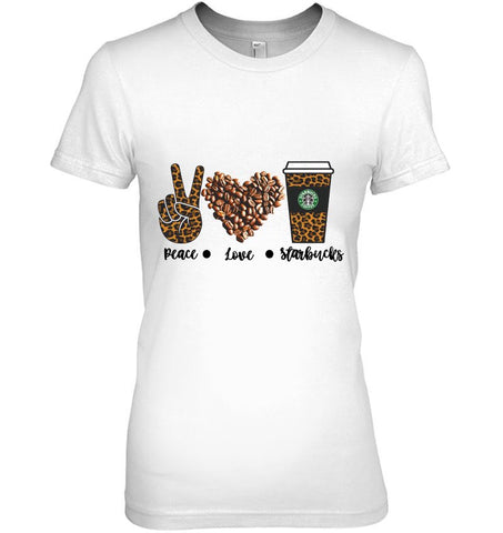 Peace Love Starbucks (more colors and Hoodie! available)