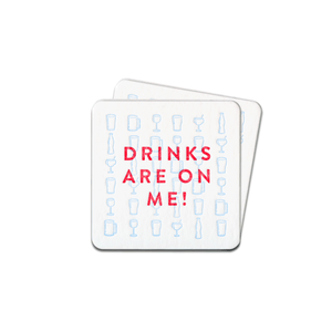 Drinks Are On Me! Coasters