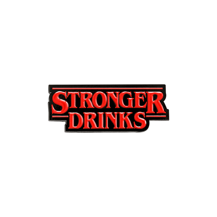 Stronger Drinks II Pin