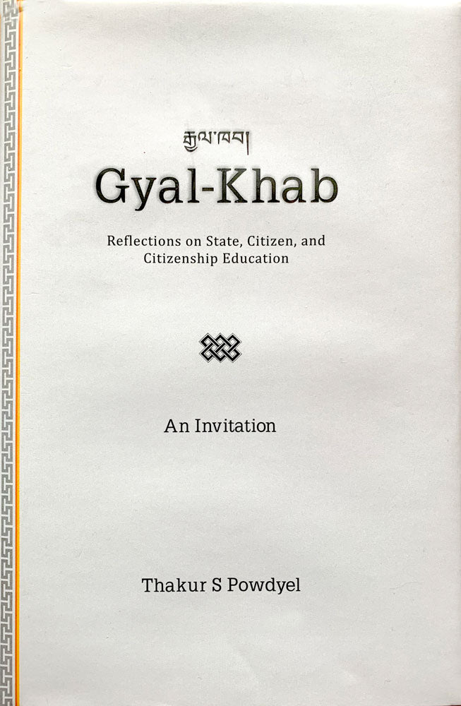 Gyal-Khab | Reflections of State, Citizen, and Citizenship education by Thakur S Powdyel