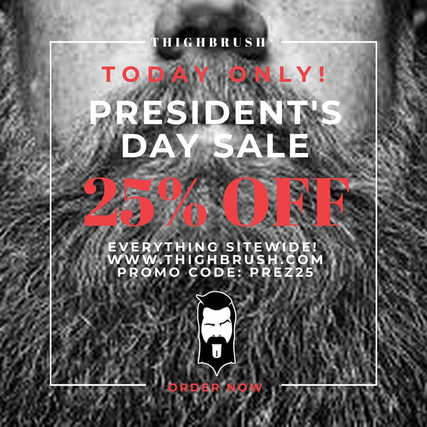 THIGHBRRUSH® PRESIDENT'S DAY SALE! 25% OFF SITEWIDE! TODAY ONLY!