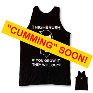 "THIGHBRUSH® ""If You Grow it, they will Cum!"" - Men's Tank Top"