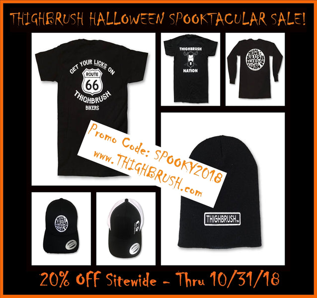 THIGHBRUSH HALLOWEEN SPOOKTACULAR SALE! 20% OFF SITEWIDE THRU 10/31/18 AT MIDNIGHT!