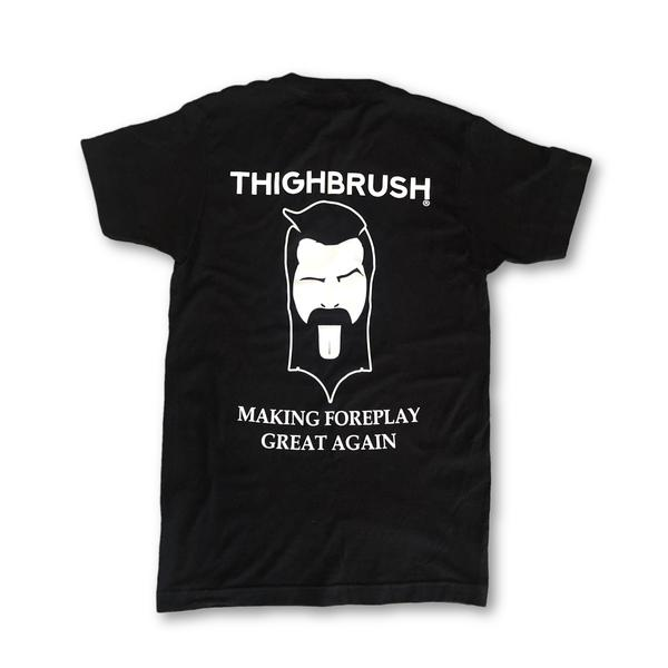 "New Color Now in Stock! THIGHBRUSH - ""Making Foreplay Great Again"" Men's T-Shirt in Black"