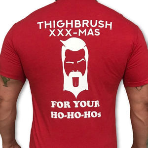 "THIGHBRUSH® XXX-MAS ""For Your Ho-Ho-Ho's"" T-Shirt - Just $19.99 Each!"