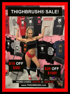 THIGHBRUSH® SALE! $10 OFF $50 or $20 OFF $100!