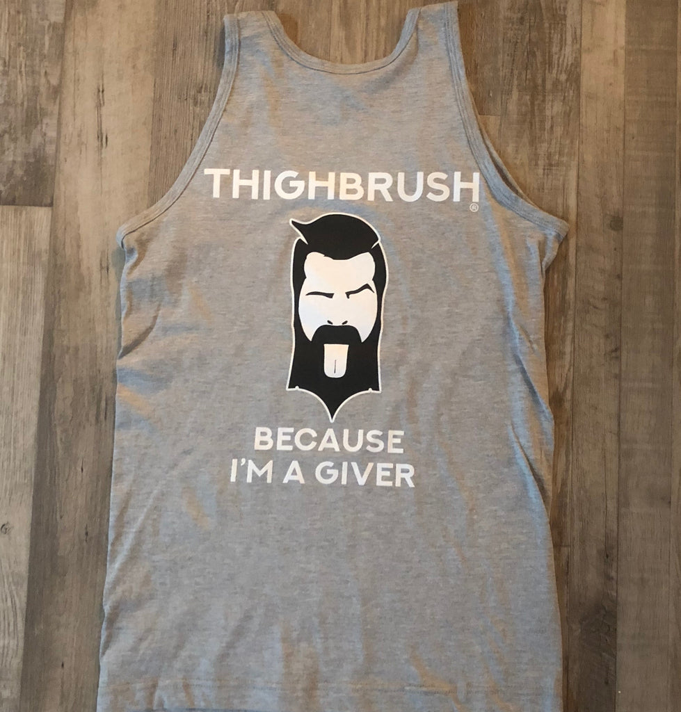 THIGHBRUSH - Because I'm a Giver - Tank Top and T-Shirt - Now with 2-Tone Logo!
