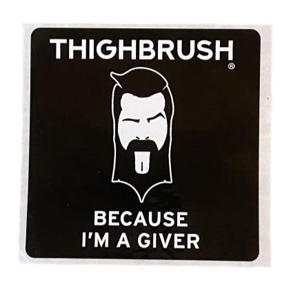 """THIGHBRUSH® - """"BECAUSE I'M A GIVER"""" - Sticker"""