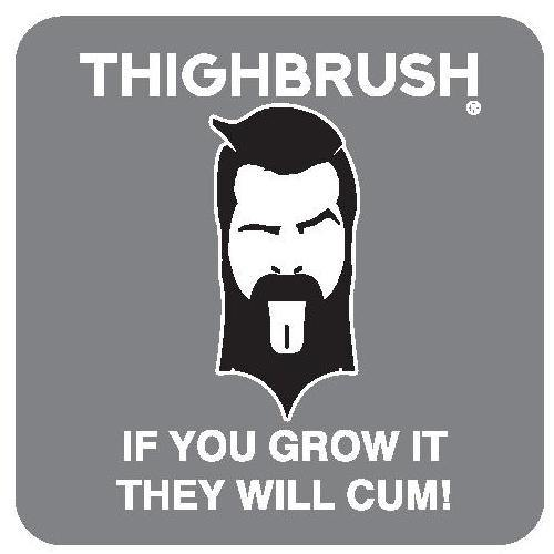 "THIGHBRUSH® - ""If You Grow it, they will CUM!"" - Sticker - Small"