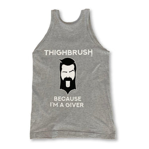 "THIGHBRUSH® - ""Because I'm a Giver"" - Men's Tank Top - Heather Grey"