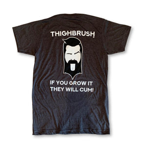 "LIMITED EDITION - THIGHBRUSH® - ""If You Grow It, They Will Cum!"" - Men's T-Shirt - thighbrush"
