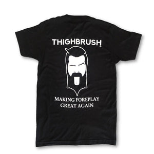 "THIGHBRUSH - ""Making Foreplay Great Again"" - Men's T-Shirt - Black - THIGHBRUSH®"