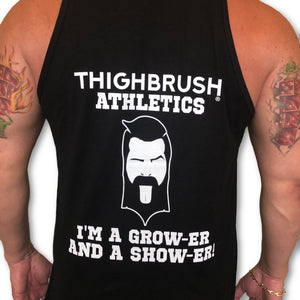 THIGHBRUSH ATHLETICS - I'M A GROW-ER AND A SHOW-ER MEN'S TANK TOP/GYM TANK. Available in Black with White Logo/Print.. Sizes S-XXL.  https://thighbrush.com/products/70_thighbrush-athletics-mens-gym-tank-im-a-grow-er-and-a-show-er