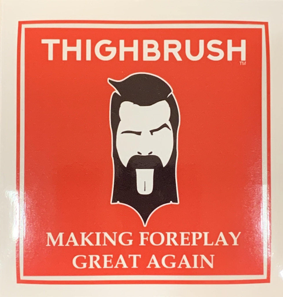 "THIGHBRUSH® - ""Making Foreplay Great Again"" - Sticker - Large - THIGHBRUSH®"