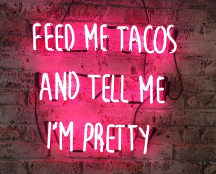 Feed me tacos and tell me i'm pretty neon sign