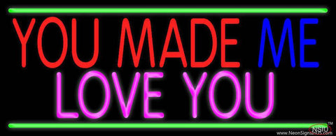 You Made Me Love You Real Neon Glass Tube Neon Sign