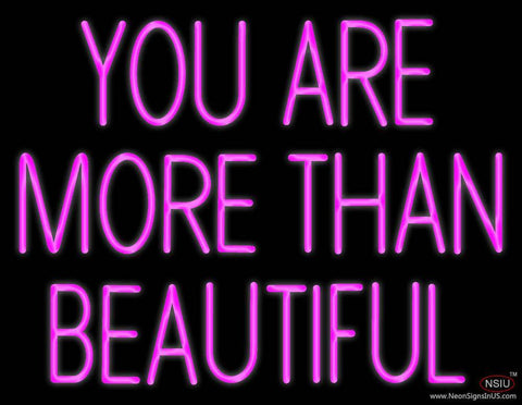 You Are More Than Beautiful Real Neon Glass Tube Neon Sign