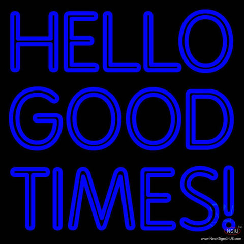 Hello Good Times Real Neon Glass Tube Neon Sign