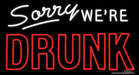 Sorry We Re Drunk Real Neon Glass Tube Neon Sign