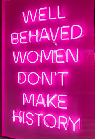 Well behaved women seldom make history Handmade Art Neon Signs