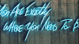 You Are Exactly Where You Need To Be neon sign