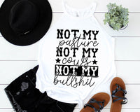 Not My Pasture Not My Cows Not My Bullshit Screen Print Transfer