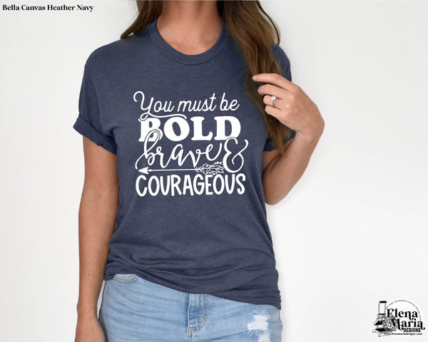 You Must Be Bold Brave And Courageous Screen Print Transfer
