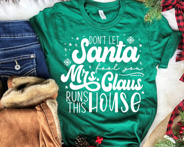 Don't Let Santa Fool You Mrs. Claus Runs This House Screen Print Transfer