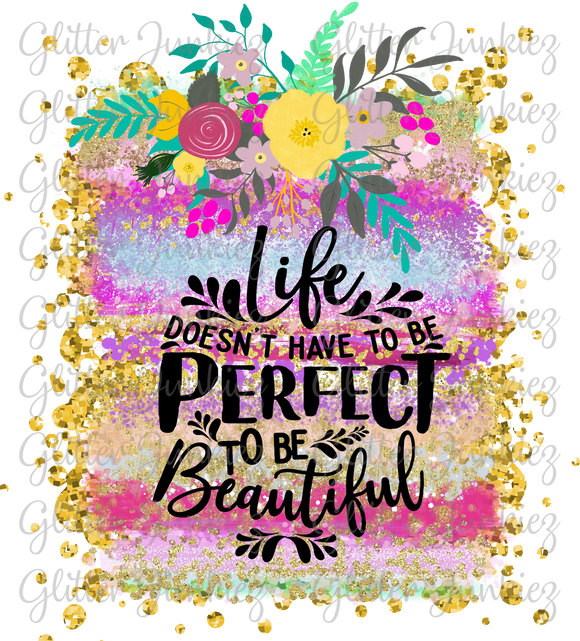 LIFE DOESN'T HAVE TO BE PERFECT PNG