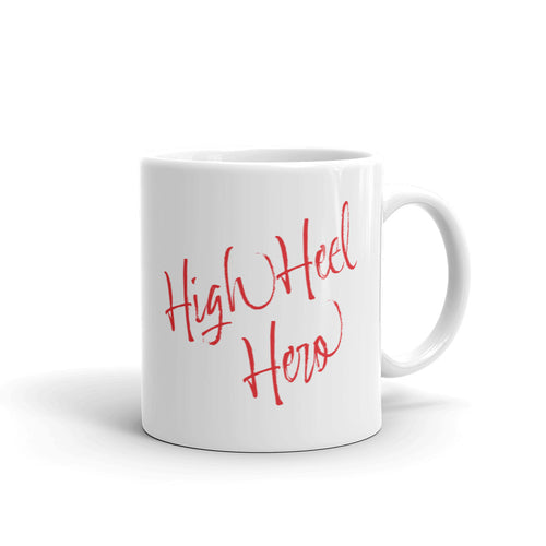 Remind yourself every morning that you are a High Heel Hero Mug - Miracle Relief Club