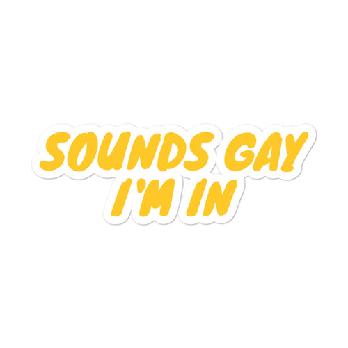 Sounds Gay I'm In Die Cut Sticker